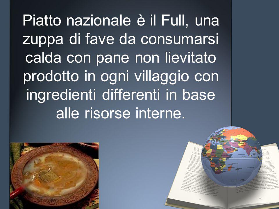 Piatto nazionale è il Full, una zuppa di fave da consumarsi calda con pane non lievitato prodotto in ogni villaggio con ingredienti differenti in base alle risorse interne.