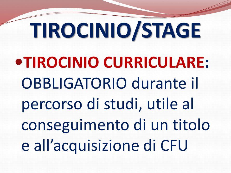 TIROCINIO/STAGE TIROCINIO CURRICULARE: OBBLIGATORIO durante il percorso di studi, utile al conseguimento di un titolo e all'acquisizione di CFU.