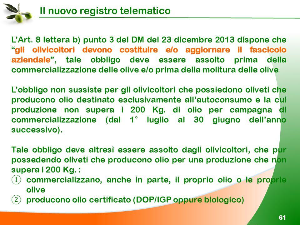 L'Art. 8 lettera b) punto 3 del DM del 23 dicembre 2013 dispone che gli olivicoltori devono costituire e/o aggiornare il fascicolo aziendale , tale obbligo deve essere assolto prima della commercializzazione delle olive e/o prima della molitura delle olive