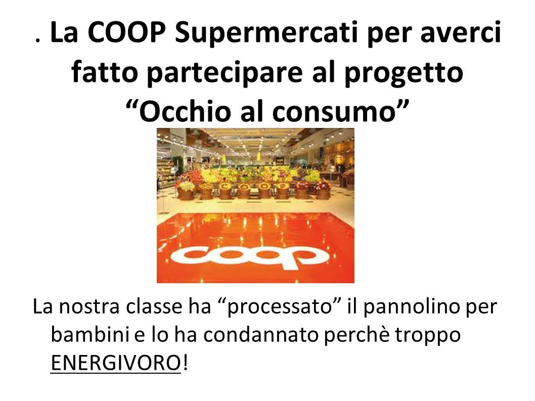 . La COOP Supermercati per averci fatto partecipare al progetto Occhio al consumo