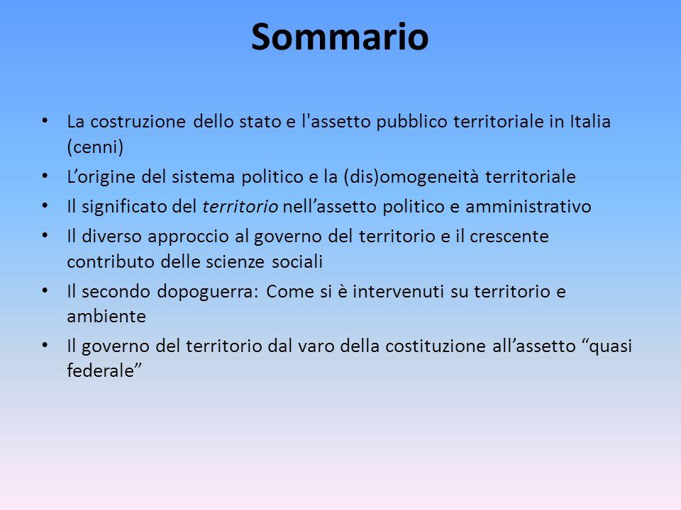 Sommario La costruzione dello stato e l assetto pubblico territoriale in Italia (cenni)