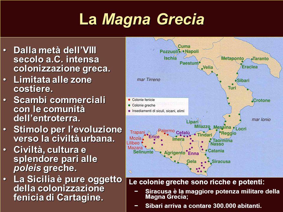 La Magna Grecia Dalla metà dell'VIII secolo a.C. intensa colonizzazione greca. Limitata alle zone costiere.