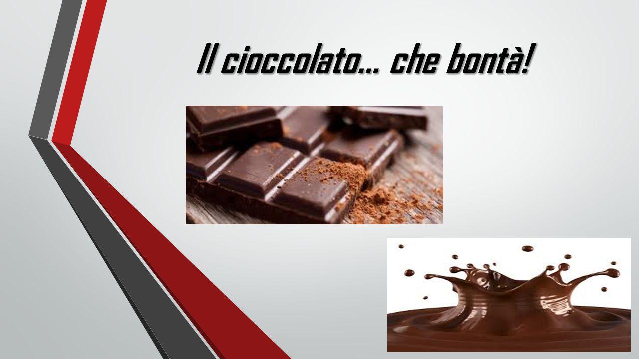 Il cioccolato… che bontà!
