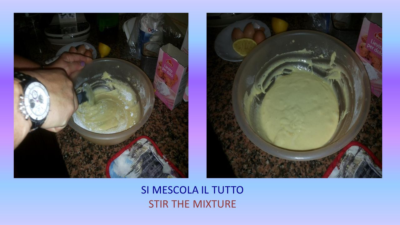 SI MESCOLA IL TUTTO STIR THE MIXTURE