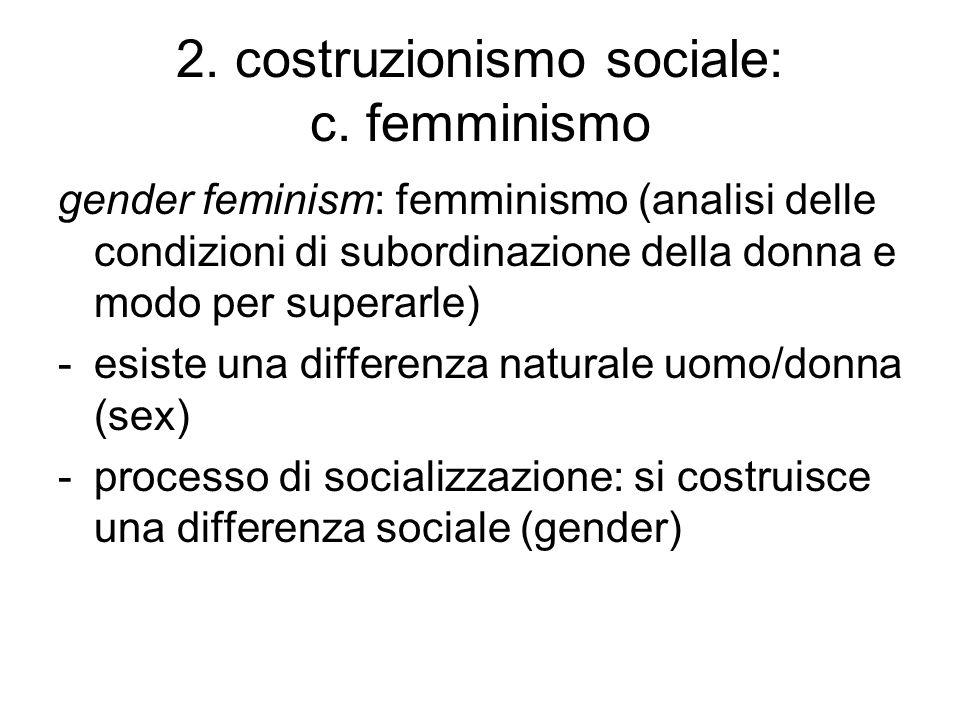 2. costruzionismo sociale: c. femminismo