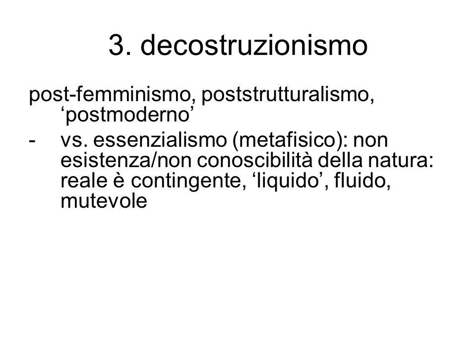 3. decostruzionismo post-femminismo, poststrutturalismo, 'postmoderno'