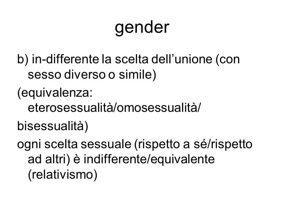 gender b) in-differente la scelta dell'unione (con sesso diverso o simile) (equivalenza: eterosessualità/omosessualità/