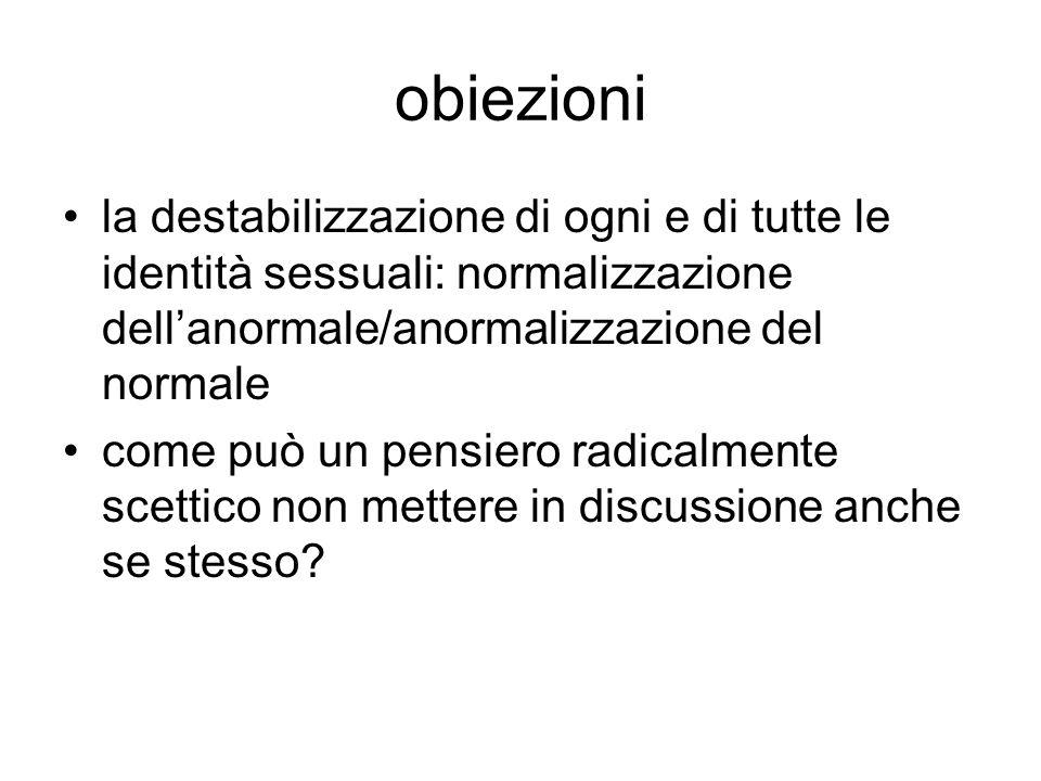 obiezioni la destabilizzazione di ogni e di tutte le identità sessuali: normalizzazione dell'anormale/anormalizzazione del normale.
