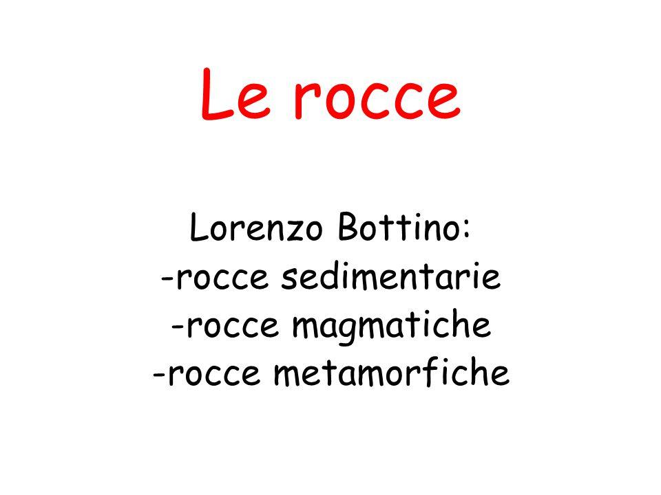 Le rocce Lorenzo Bottino: -rocce sedimentarie -rocce magmatiche
