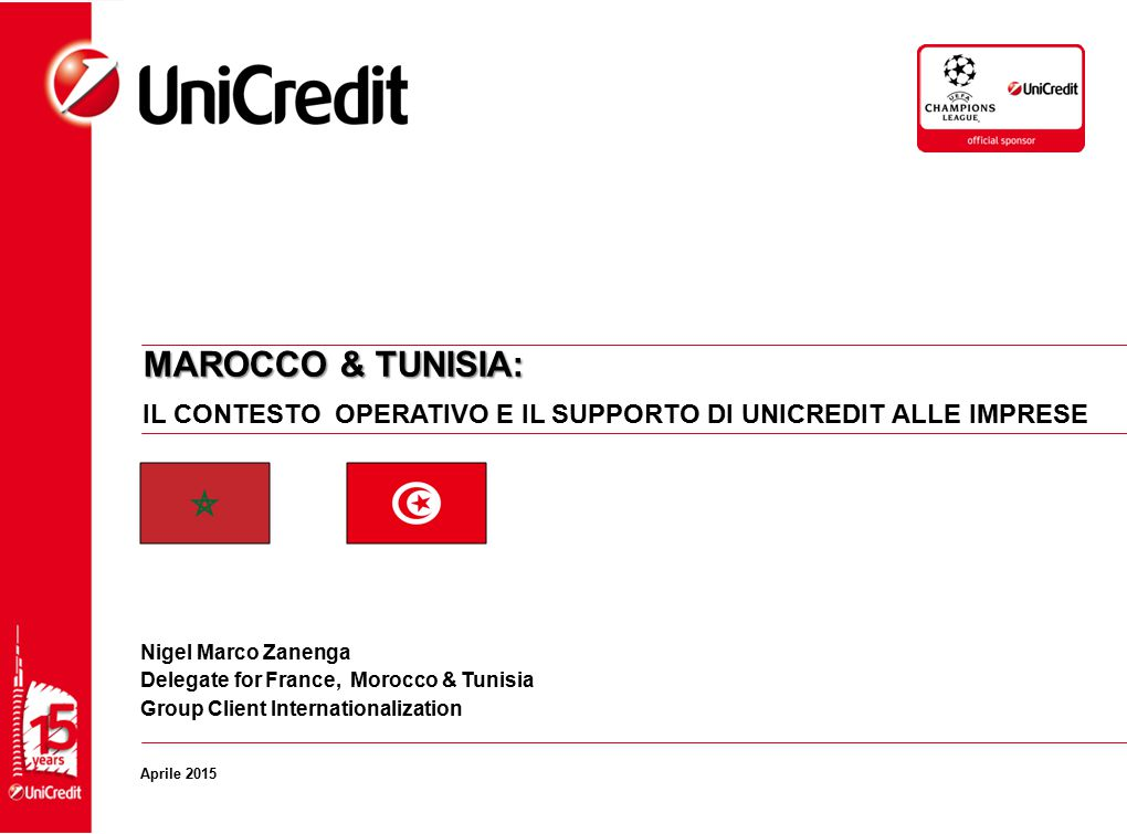 MAROCCO & TUNISIA: IL CONTESTO OPERATIVO E IL SUPPORTO DI UNICREDIT ALLE IMPRESE. Nigel Marco Zanenga.