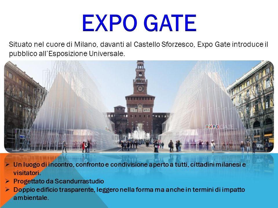 EXPO GATE Situato nel cuore di Milano, davanti al Castello Sforzesco, Expo Gate introduce il pubblico all'Esposizione Universale.