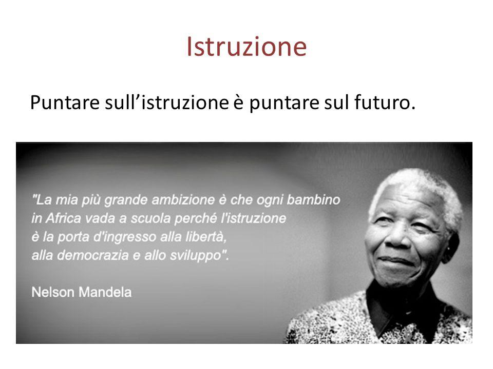 Istruzione Puntare sull'istruzione è puntare sul futuro.