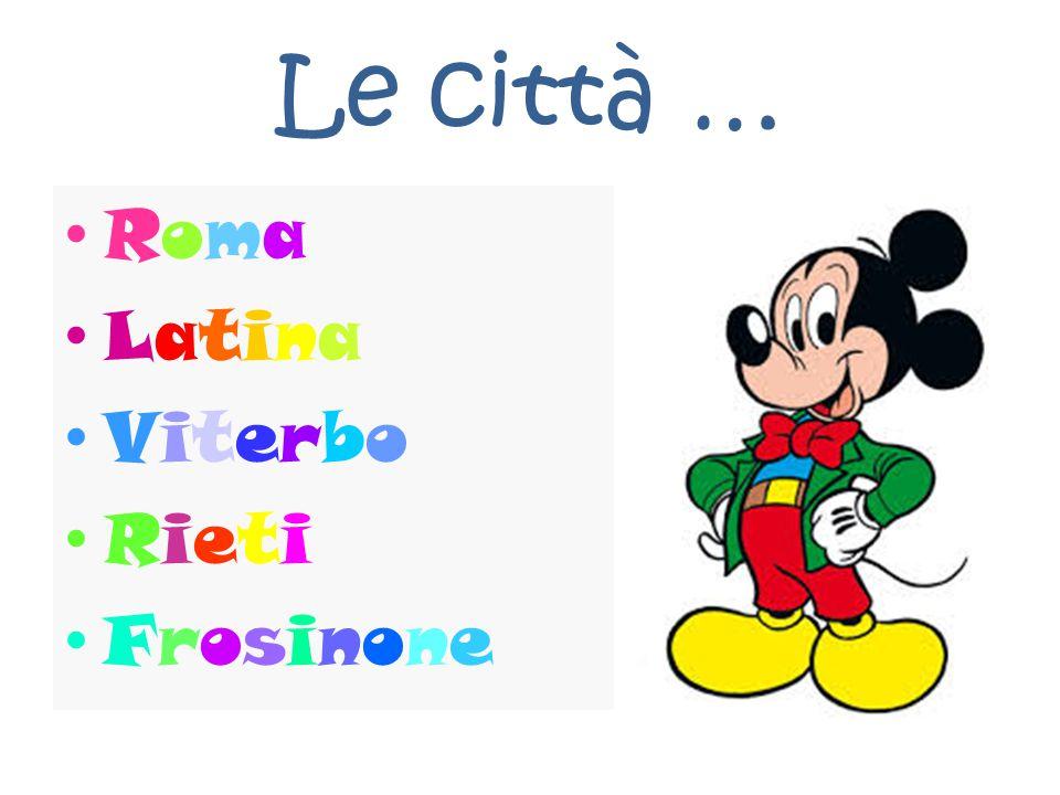 Le città … Roma Latina Viterbo Rieti Frosinone