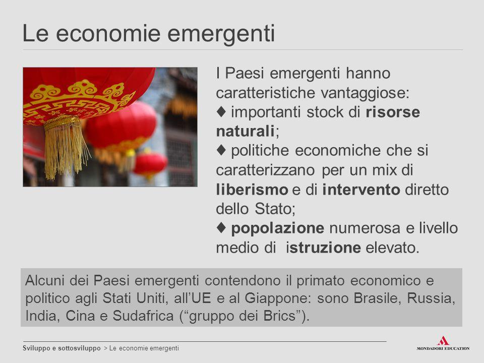 Le economie emergenti I Paesi emergenti hanno caratteristiche vantaggiose: ♦ importanti stock di risorse naturali;