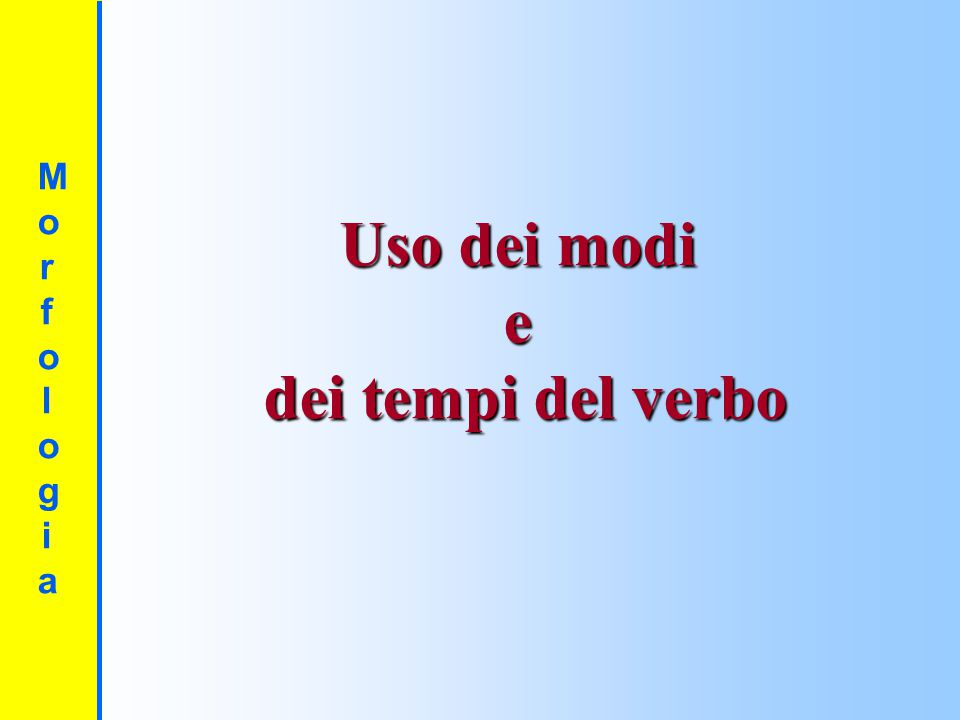 Uso dei modi e dei tempi del verbo