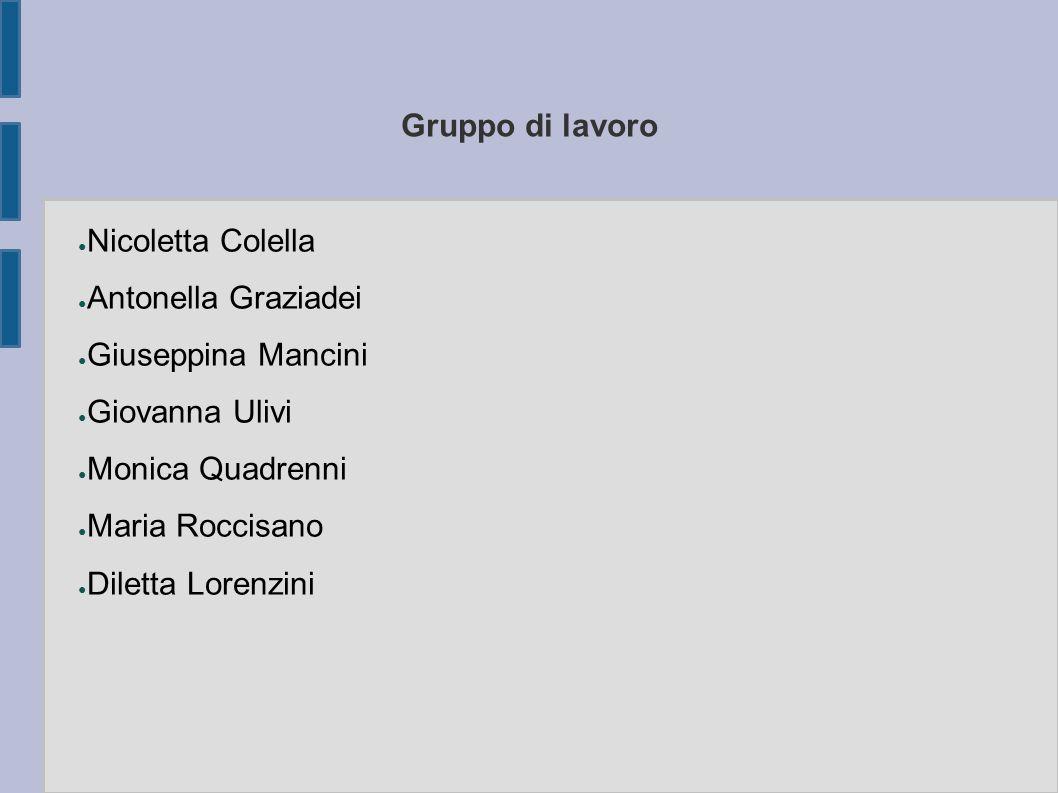 Gruppo di lavoro Nicoletta Colella. Antonella Graziadei. Giuseppina Mancini. Giovanna Ulivi. Monica Quadrenni.