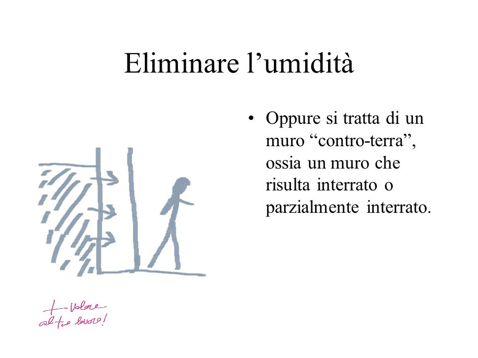 Eliminare l'umidità Oppure si tratta di un muro contro-terra , ossia un muro che risulta interrato o parzialmente interrato.