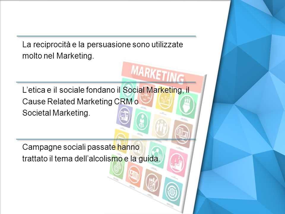 La reciprocità e la persuasione sono utilizzate molto nel Marketing.