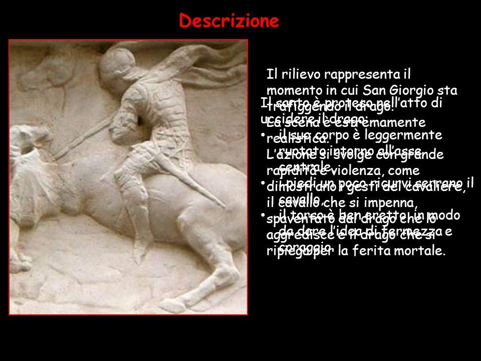 Descrizione Donatello ritrae il momento in cui il drago viene trafitto dal cavaliere. La scena è estremamente realistica.