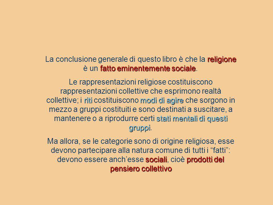 La conclusione generale di questo libro è che la religione è un fatto eminentemente sociale.