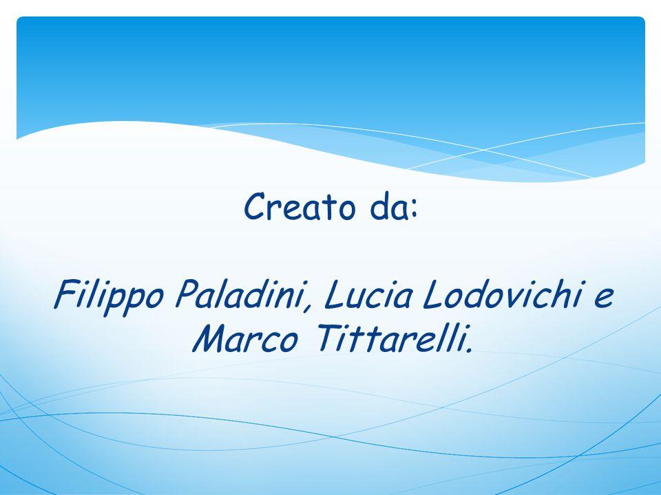 Creato da: Filippo Paladini, Lucia Lodovichi e Marco Tittarelli.