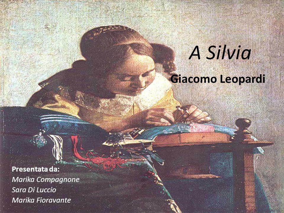 A Silvia Giacomo Leopardi Presentata da: Marika Compagnone