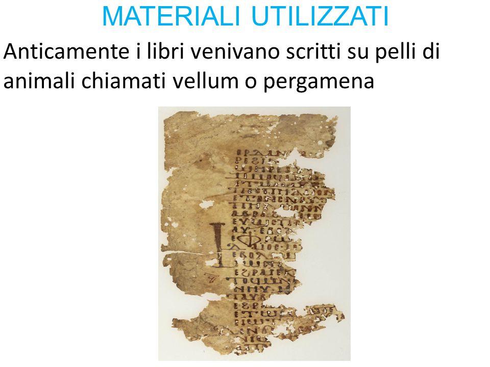 MATERIALI UTILIZZATI Anticamente i libri venivano scritti su pelli di animali chiamati vellum o pergamena.