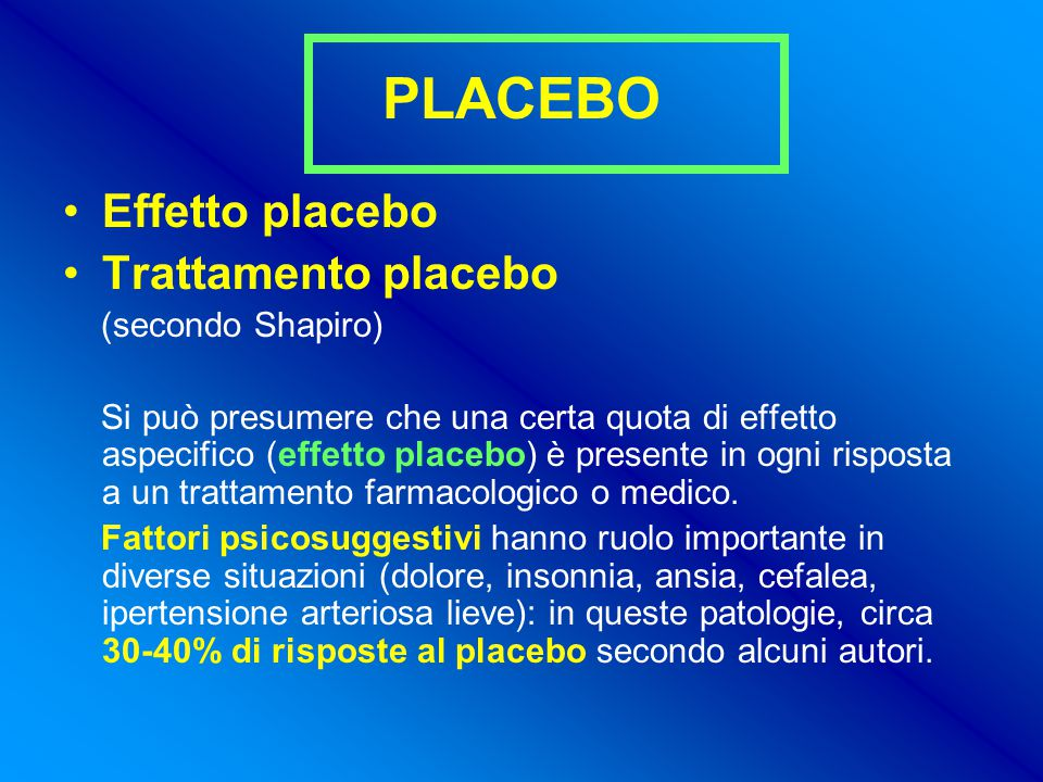 PLACEBO Effetto placebo Trattamento placebo (secondo Shapiro)
