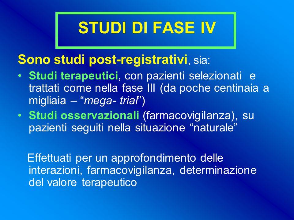 STUDI DI FASE IV Sono studi post-registrativi, sia: