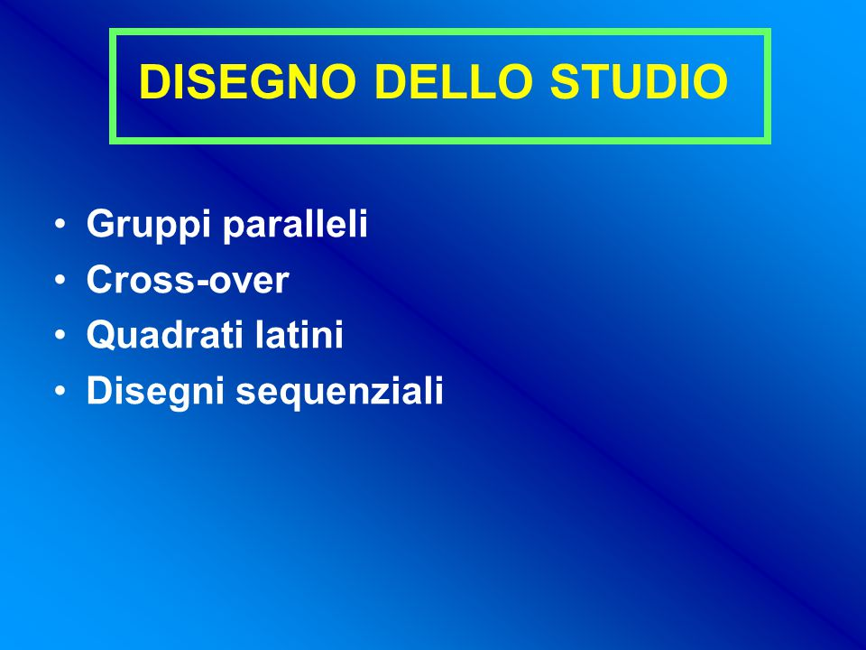 DISEGNO DELLO STUDIO Gruppi paralleli Cross-over Quadrati latini