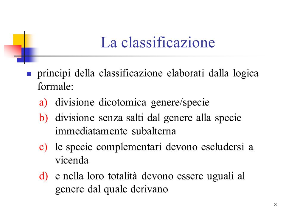 La classificazione principi della classificazione elaborati dalla logica formale: divisione dicotomica genere/specie.