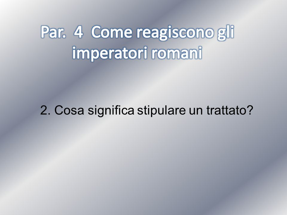 Par. 4 Come reagiscono gli imperatori romani