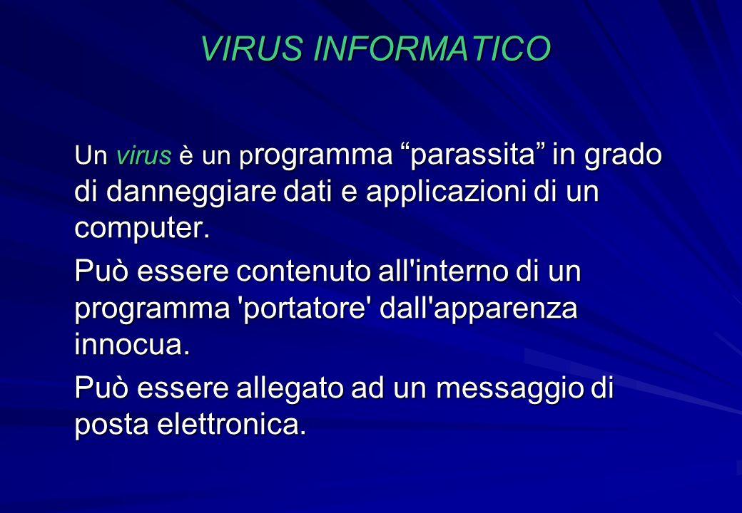 VIRUS INFORMATICO Un virus è un programma parassita in grado di danneggiare dati e applicazioni di un computer.
