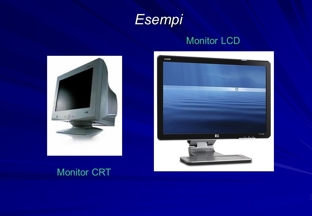 Esempi Monitor LCD Monitor CRT