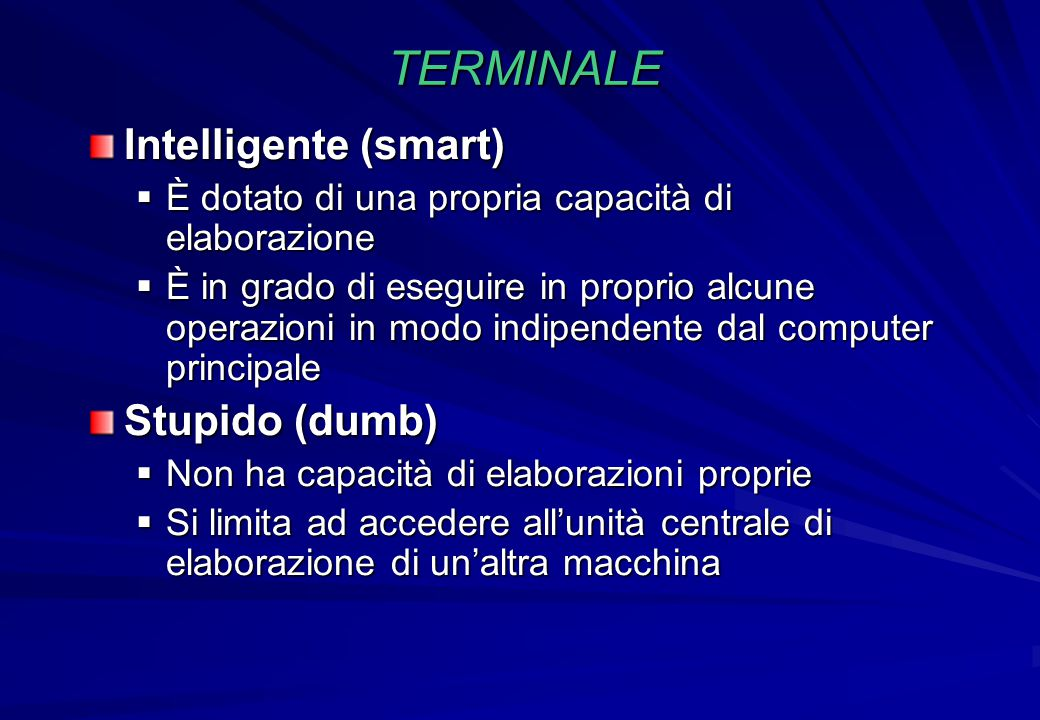 TERMINALE Intelligente (smart) Stupido (dumb)