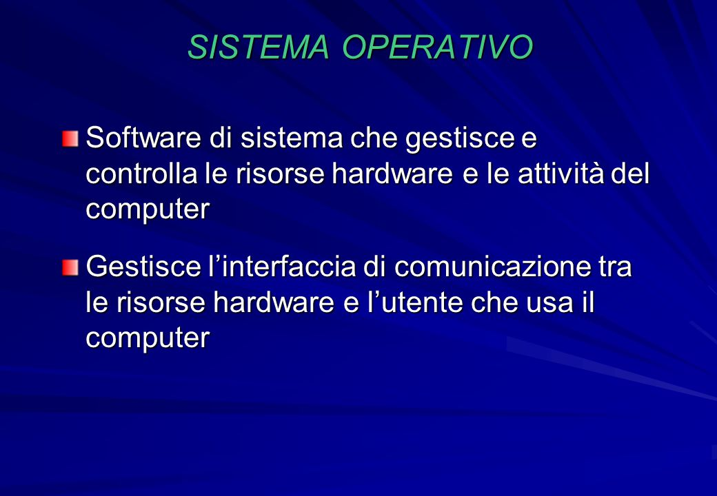 SISTEMA OPERATIVO Software di sistema che gestisce e controlla le risorse hardware e le attività del computer.