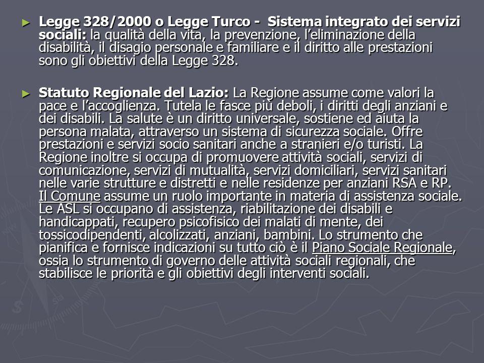 Legge 328/2000 o Legge Turco - Sistema integrato dei servizi sociali: la qualità della vita, la prevenzione, l'eliminazione della disabilità, il disagio personale e familiare e il diritto alle prestazioni sono gli obiettivi della Legge 328.