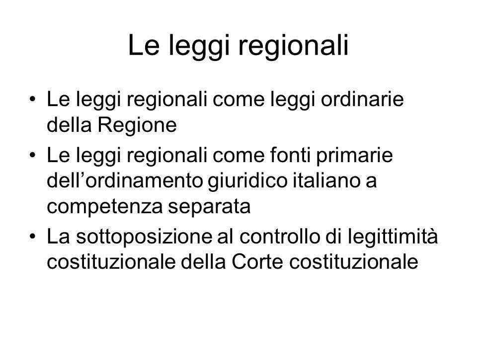 Le leggi regionali Le leggi regionali come leggi ordinarie della Regione.
