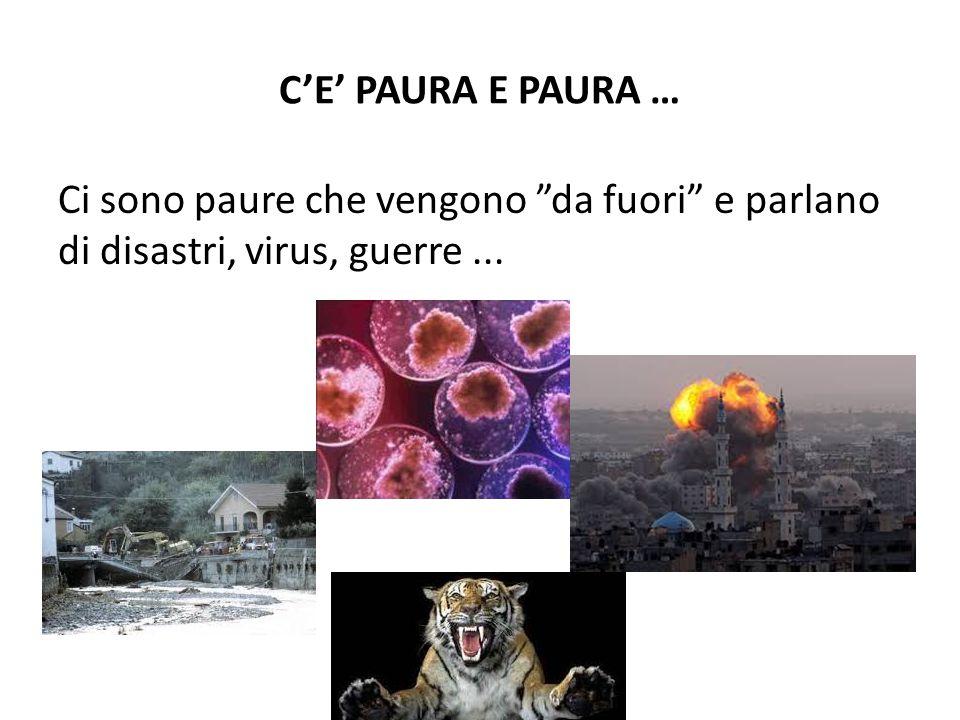 C'E' PAURA E PAURA … Ci sono paure che vengono da fuori e parlano di disastri, virus, guerre ...