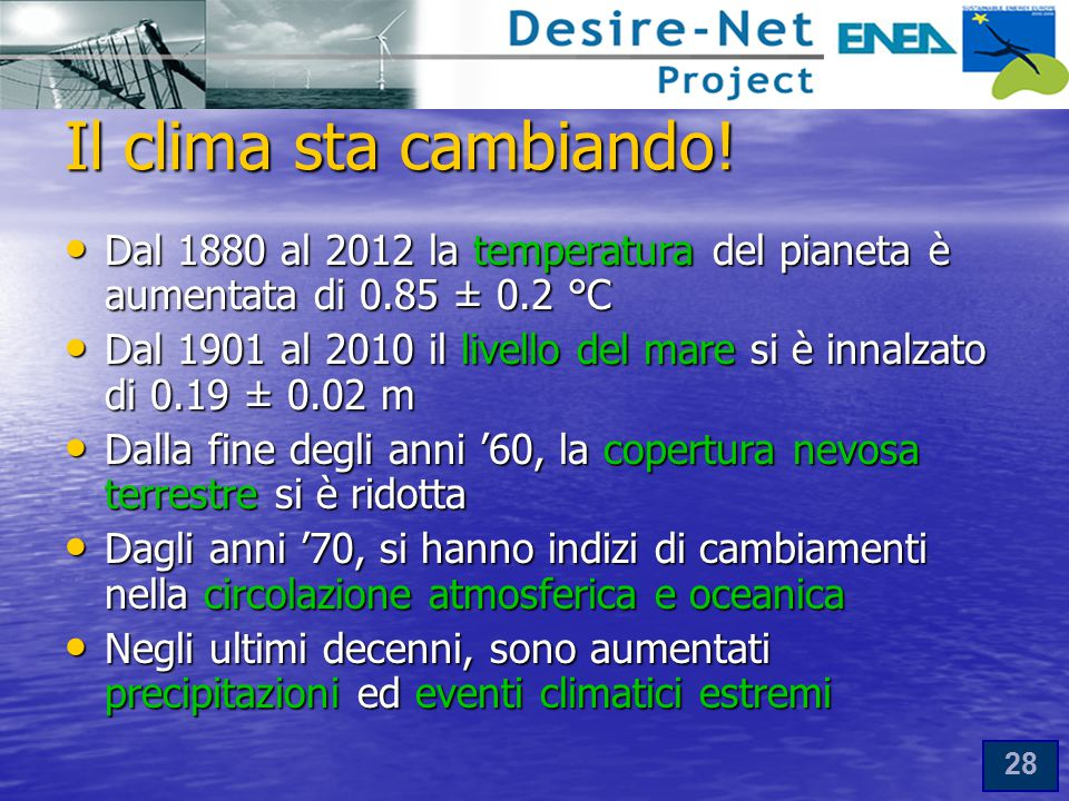 Il clima sta cambiando! Dal 1880 al 2012 la temperatura del pianeta è aumentata di 0.85 ± 0.2 °C.