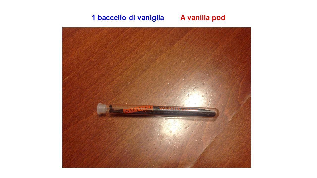 1 baccello di vaniglia A vanilla pod