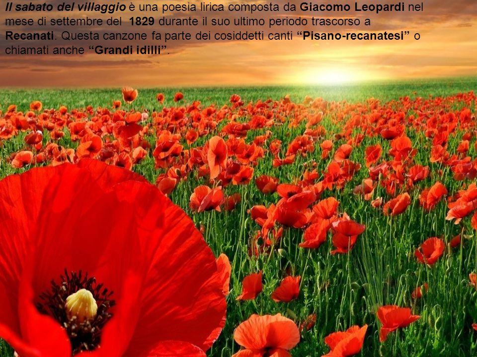 Il sabato del villaggio è una poesia lirica composta da Giacomo Leopardi nel mese di settembre del 1829 durante il suo ultimo periodo trascorso a Recanati.