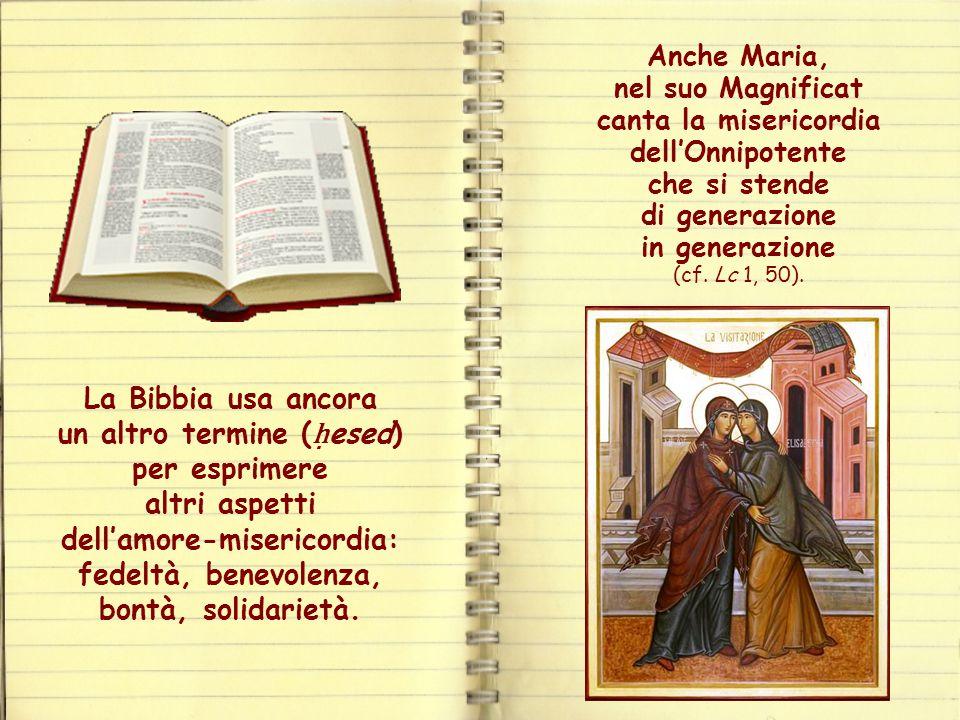 Anche Maria, nel suo Magnificat canta la misericordia dell'Onnipotente che si stende di generazione in generazione (cf. Lc 1, 50).