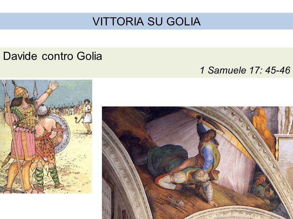 VITTORIA SU GOLIA Davide contro Golia 1 Samuele 17: 45-46