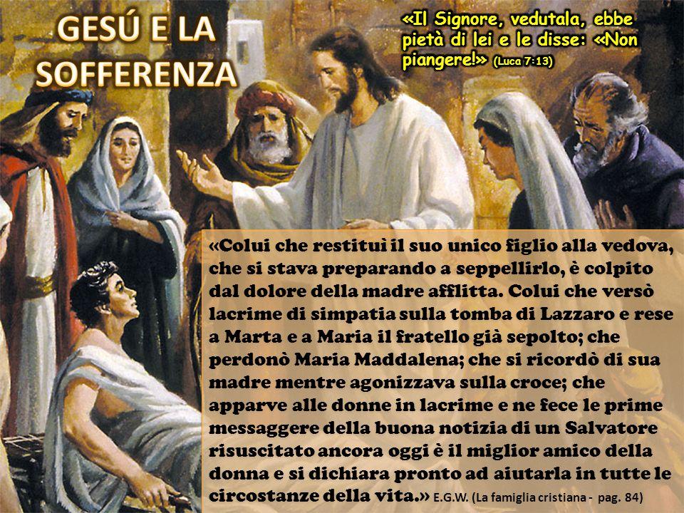GESÚ E LA SOFFERENZA «Il Signore, vedutala, ebbe pietà di lei e le disse: «Non piangere!» (Luca 7:13)
