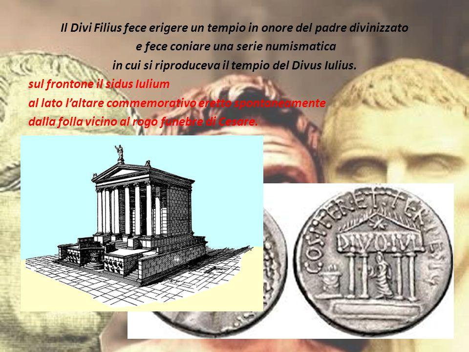 Il Divi Filius fece erigere un tempio in onore del padre divinizzato e fece coniare una serie numismatica in cui si riproduceva il tempio del Divus Iulius.
