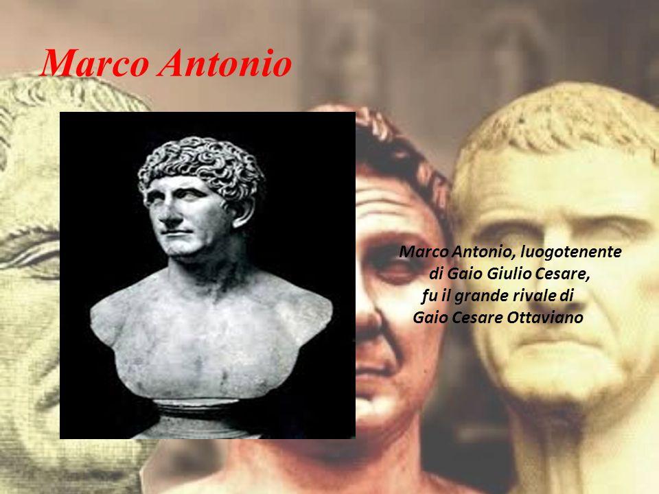 Marco Antonio Marco Antonio, luogotenente di Gaio Giulio Cesare, fu il grande rivale di Gaio Cesare Ottaviano