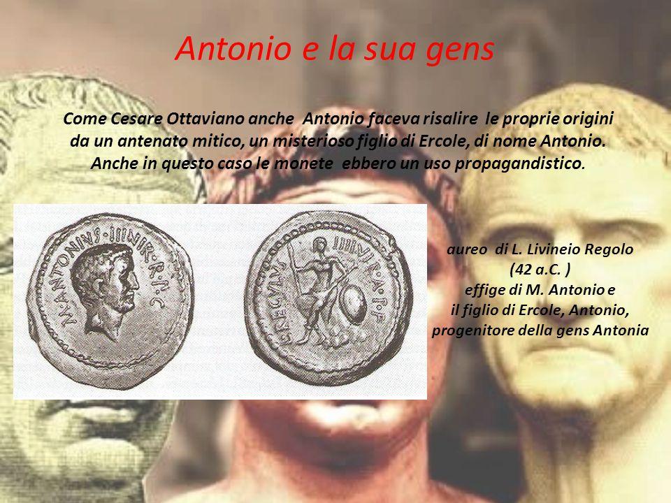Antonio e la sua gens Come Cesare Ottaviano anche Antonio faceva risalire le proprie origini.