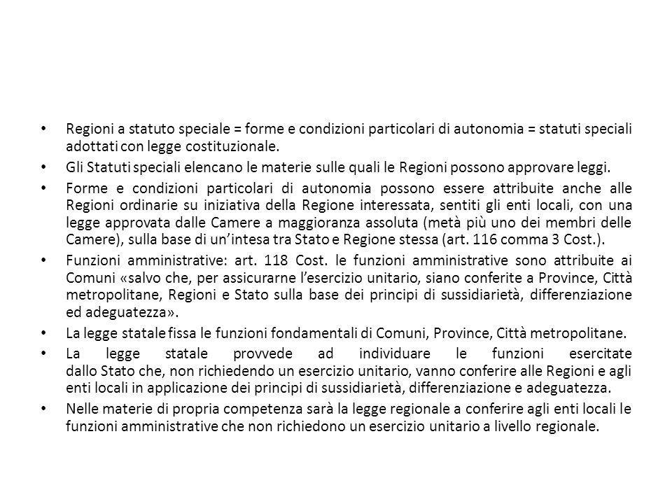 Regioni a statuto speciale = forme e condizioni particolari di autonomia = statuti speciali adottati con legge costituzionale.