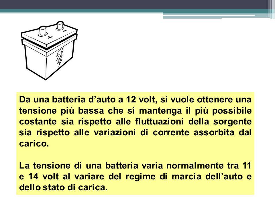 Da una batteria d'auto a 12 volt, si vuole ottenere una tensione più bassa che si mantenga il più possibile costante sia rispetto alle fluttuazioni della sorgente sia rispetto alle variazioni di corrente assorbita dal carico.